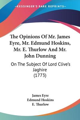 The Opinions of Mr. James Eyre, Mr. Edmund Hoskins, Mr. E. Thurlow and Mr. John Dunning