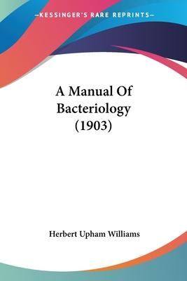 A Manual of Bacteriology (1903)