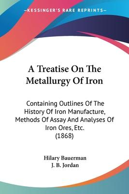 A Treatise on the Metallurgy of Iron