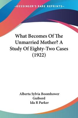 What Becomes of the Unmarried Mother? a Study of Eighty-Two Cases (1922)