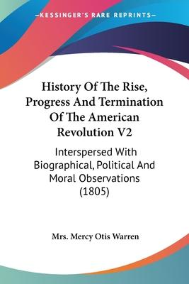 History of the Rise, Progress and Termination of the American Revolution V2
