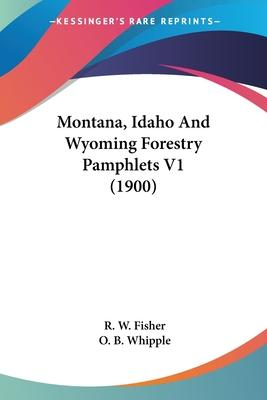 Montana, Idaho and Wyoming Forestry Pamphlets V1 (1900)