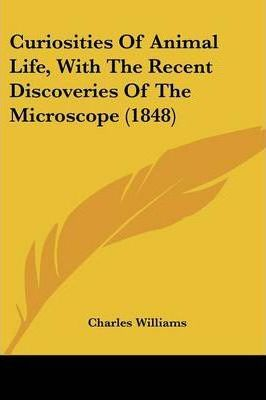 Curiosities of Animal Life, with the Recent Discoveries of the Microscope (1848)