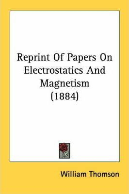 Reprint of Papers on Electrostatics and Magnetism (1884)