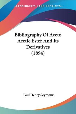 Bibliography of Aceto Acetic Ester and Its Derivatives (1894)