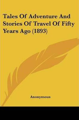 Tales of Adventure and Stories of Travel of Fifty Years Ago (1893)