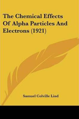 The Chemical Effects of Alpha Particles and Electrons (1921)
