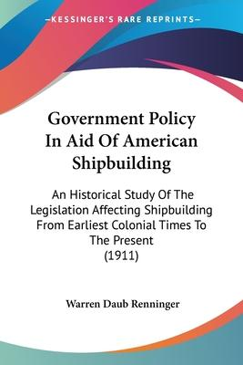 Government Policy in Aid of American Shipbuilding