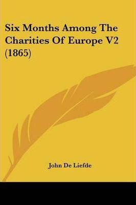 Six Months Among the Charities of Europe V2 (1865)