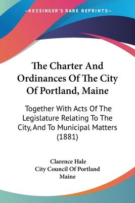 The Charter and Ordinances of the City of Portland, Maine