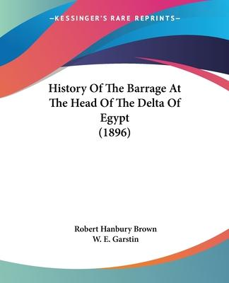 History of the Barrage at the Head of the Delta of Egypt (1896)