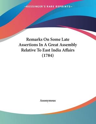 Remarks on Some Late Assertions in a Great Assembly Relative to East India Affairs (1784)
