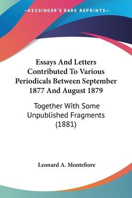 Essays and Letters Contributed to Various Periodicals Between September 1877 and August 1879