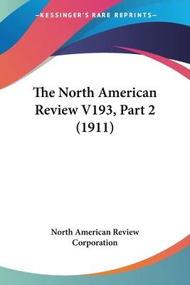 The North American Review V193, Part 2 (1911)
