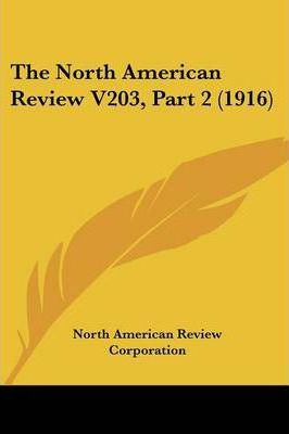 The North American Review V203, Part 2 (1916)