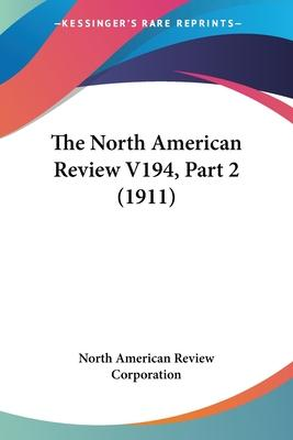 The North American Review V194, Part 2 (1911)