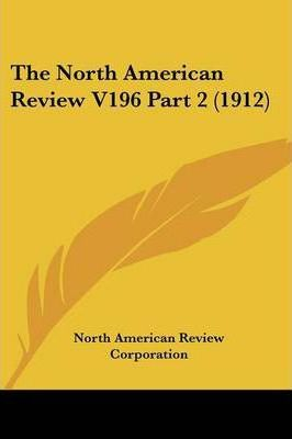 The North American Review V196 Part 2 (1912)