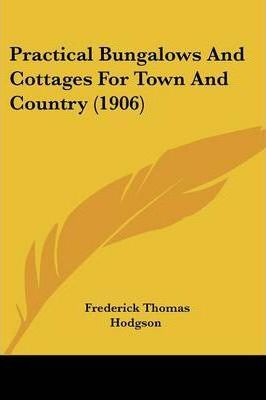 Practical Bungalows and Cottages for Town and Country (1906)
