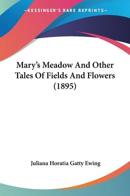 Mary's Meadow and Other Tales of Fields and Flowers (1895)
