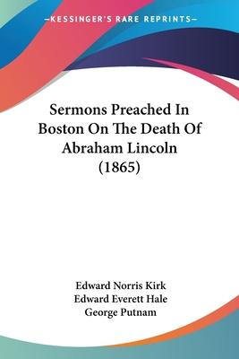 Sermons Preached in Boston on the Death of Abraham Lincoln (1865)