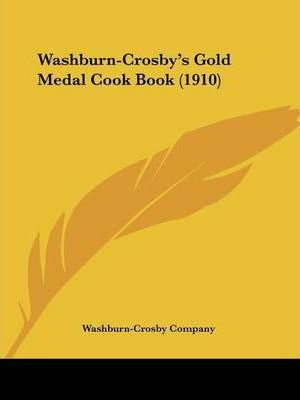 Washburn-Crosby's Gold Medal Cook Book (1910)