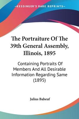 The Portraiture of the 39th General Assembly, Illinois, 1895