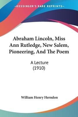 Abraham Lincoln, Miss Ann Rutledge, New Salem, Pioneering, and the Poem