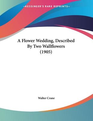 A Flower Wedding, Described by Two Wallflowers (1905)