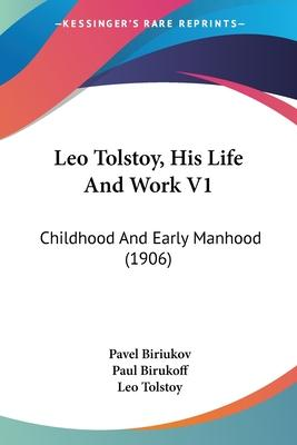 Leo Tolstoy, His Life and Work V1