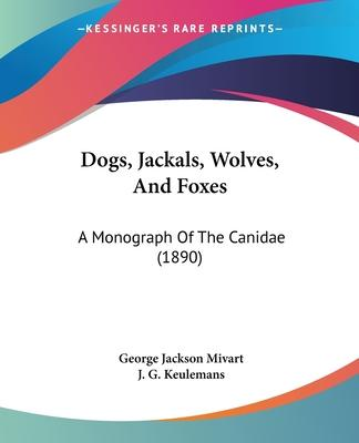 Dogs, Jackals, Wolves, and Foxes: A Monograph of the Canidae (1890)