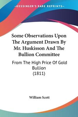 Some Observations Upon the Argument Drawn by Mr. Huskisson and the Bullion Committee