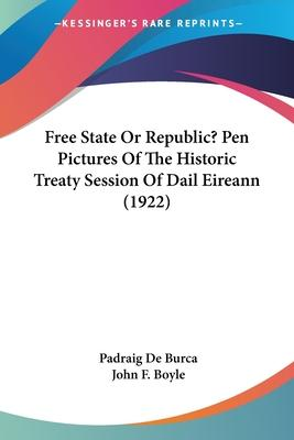 Free State or Republic? Pen Pictures of the Historic Treaty Session of Dail Eireann (1922)