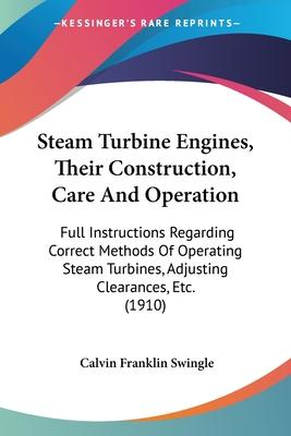 Steam Turbine Engines, Their Construction, Care and Operation