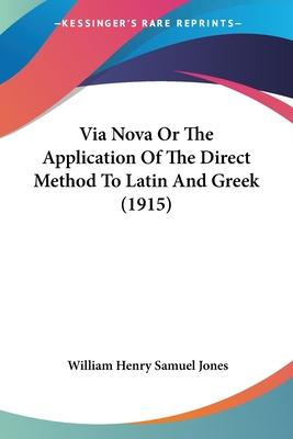 Via Nova or the Application of the Direct Method to Latin and Greek (1915)