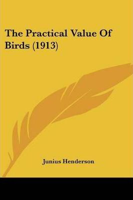 The Practical Value of Birds (1913)