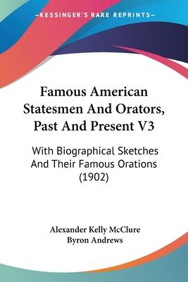 Famous American Statesmen and Orators, Past and Present V3