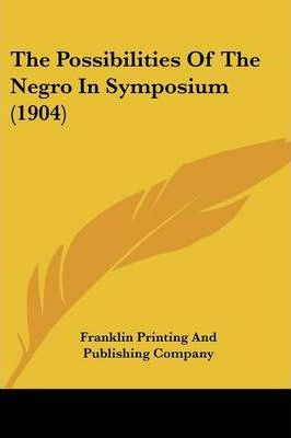 The Possibilities of the Negro in Symposium (1904)