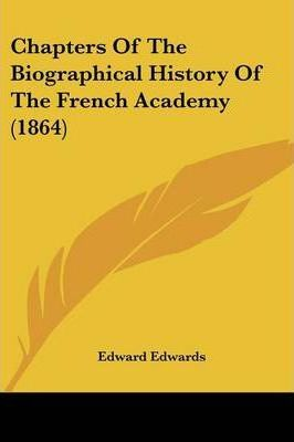 Chapters of the Biographical History of the French Academy (1864)
