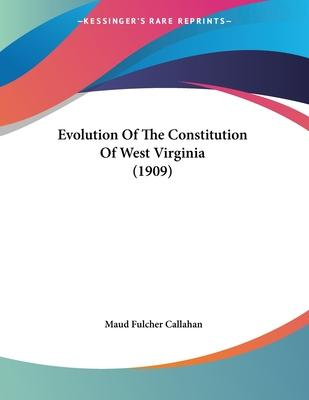 Evolution of the Constitution of West Virginia (1909)