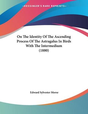 On the Identity of the Ascending Process of the Astragalus in Birds with the Intermedium (1880)