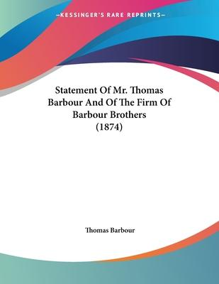 Statement of Mr. Thomas Barbour and of the Firm of Barbour Brothers (1874)