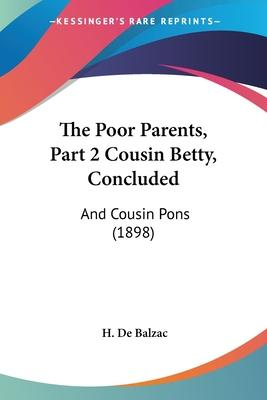 The Poor Parents, Part 2 Cousin Betty, Concluded