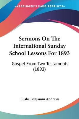 Sermons on the International Sunday School Lessons for 1893