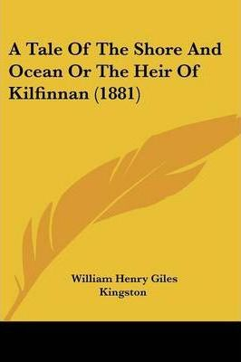 A Tale Of The Shore And Ocean Or The Heir Of Kilfinnan (1881) Cover Image