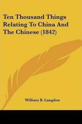 Ten Thousand Things Relating to China and the Chinese (1842)