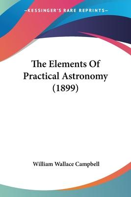 The Elements of Practical Astronomy (1899)