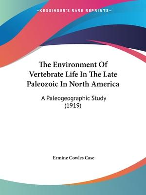 The Environment of Vertebrate Life in the Late Paleozoic in North America