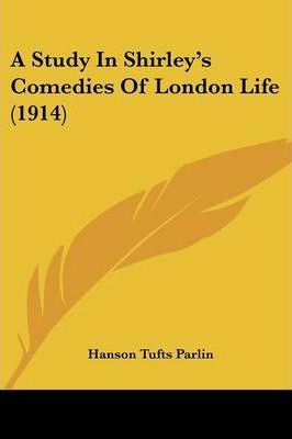 A Study in Shirley's Comedies of London Life (1914)