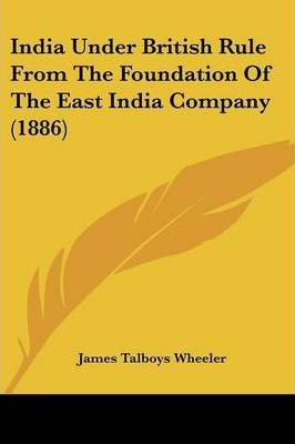 India Under British Rule from the Foundation of the East India Company (1886)