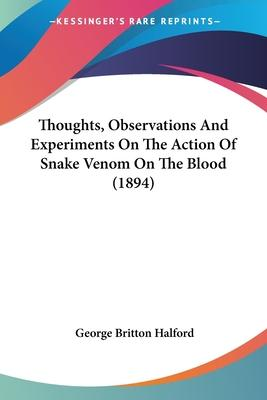Thoughts, Observations and Experiments on the Action of Snake Venom on the Blood (1894)